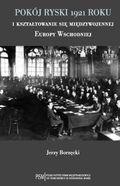 Okładka książki Pokój ryski 1921 roku i kształtowanie się międzywojennej Europy Wschodniej