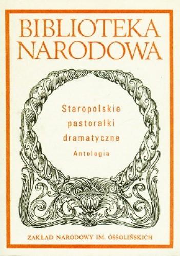 Okładka książki Staropolskie pastorałki dramatyczne Antologia