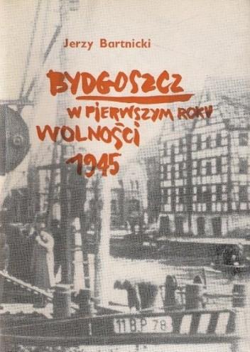Okładka książki Bydgoszcz w pierwszym roku wolności 1945