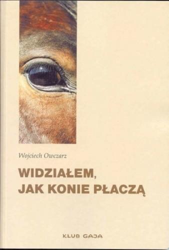 Okładka książki Widziałem, jak konie płaczą