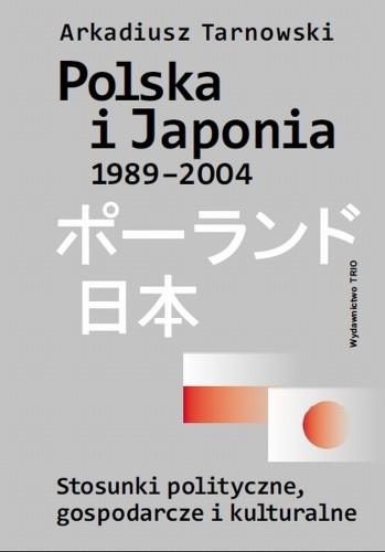 Okładka książki Polska i Japonia 1989-2004. Stosunki polityczne, gospodarcze i kulturalne