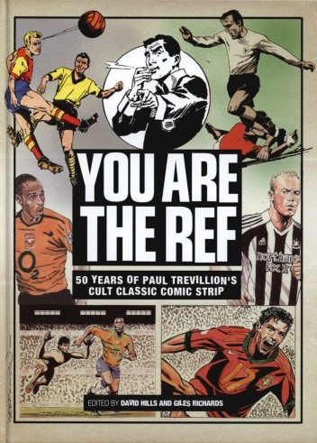 Okładka książki You are the ref: 50 years of Paul Trevillion's cult classic comic strip