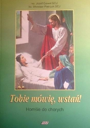 Okładka książki Tobie mówię, wstań! Homilie do chorych