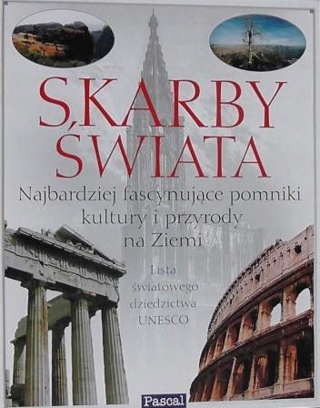 Okładka książki Skarby Świata - najbardziej fascynujące pomniki kultury i przyrody na Ziemi