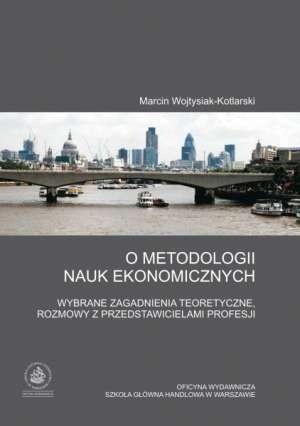 Okładka książki O metodologii nauk ekonomicznych. Wybrane zagadnienia teoretyczne, rozmowy z przedstawicielami profesji