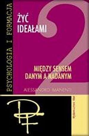 Okładka książki Żyć Ideałami, tom 2: Między sensem danym a nadanym