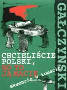Okładka książki Chcieliście Polski, no to ją macie - Skumbrie w tomacie
