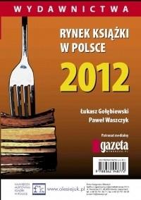 Okładka książki Rynek ksiązki w Polsce 2012. Wydawnictwa