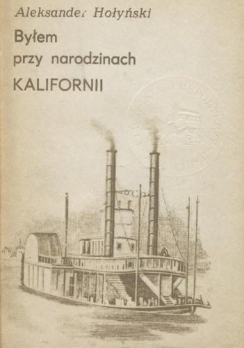 Okładka książki Byłem przy narodzinach Kalifornii