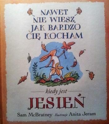 Okładka książki Nawet nie wiesz jak bardzo Cię Kocham kiedy jest jesień