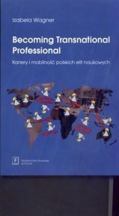 Okładka książki Becoming Transnational Professional Kariery i mobilność polskich elit naukowych