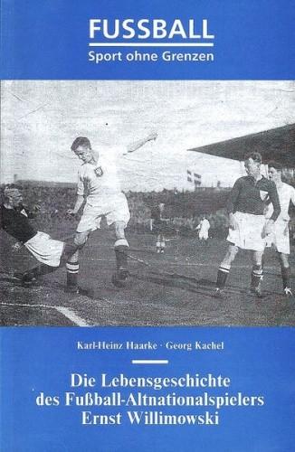 Okładka książki Fußball – Sport ohne Grenzen. Die Lebensgeschichte des Fußball-Altnationalspielers Ernst Willimowski