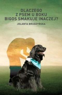 Okładka książki Dlaczego z psem u boku bigos smakuje inaczej