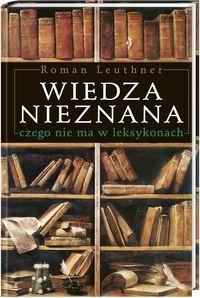 Okładka książki Wiedza nieznana, czego nie ma w leksykonach.