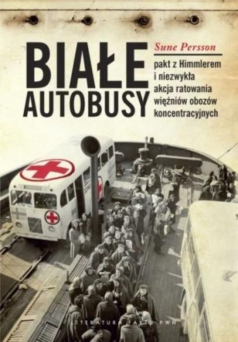 Okładka książki Białe autobusy. Pakt z Himmlerem i niezwykła akcja ratowania więźniów obozów koncentracyjnych.