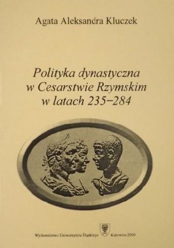 Okładka książki Polityka dynastyczna w Cesarstwie Rzymskim w latach 235-284