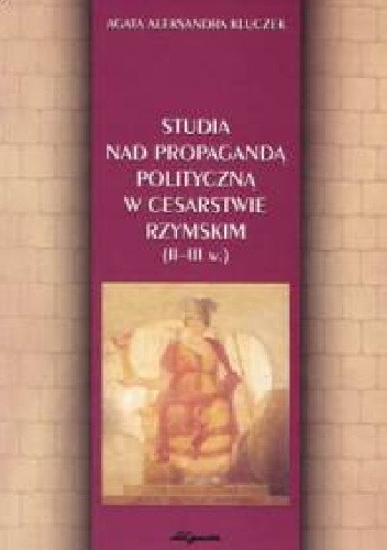 Okładka książki Studia nad propagandą polityczną w Cesarstwie Rzymskim II–III w