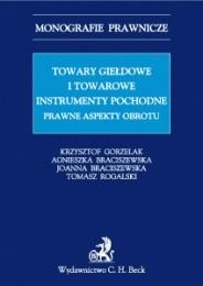 Okładka książki Towary giełdowe i towarowe instrumenty pochodne. Prawne aspekty obrotu.