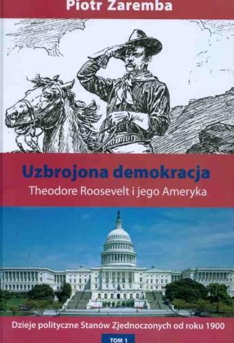 Okładka książki Uzbrojona demokracja. Theodore Roosevelt i jego Ameryka