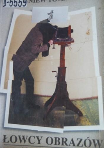 Okładka książki Łowcy obrazów: szkice z historii fotografii