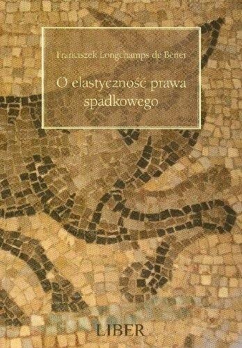 Okładka książki O Elastyczność Prawa Spadkowego Fideikomis Uniwersalny w Klasycznym Prawie Rzymskim