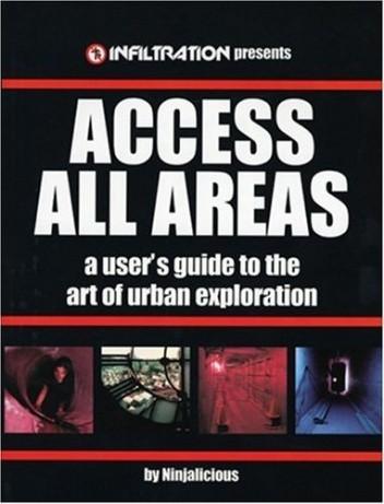 Okładka książki Access All Areas: A User's Guide to the Art of Urban Exploration