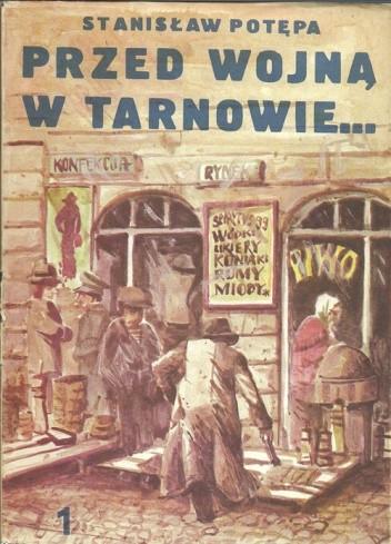 Okładka książki Przed wojną w Tarnowie. Cz. 1. Z życia prowincji