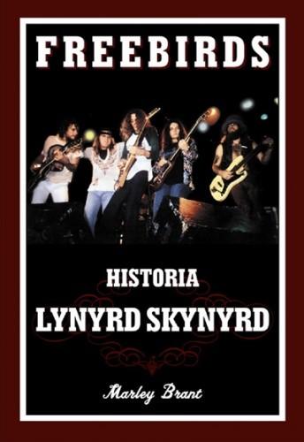 Okładka książki Freebirds: Historia Lynyrd Skynyrd