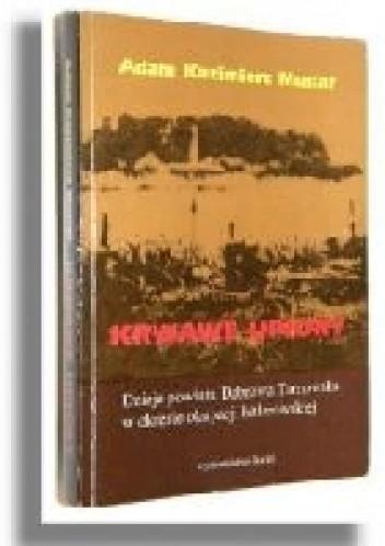 Okładka książki Krwawe upiory: Dzieje powiatu Dąbrowa Tarnowska w okresie okupacji hitlerowskiej