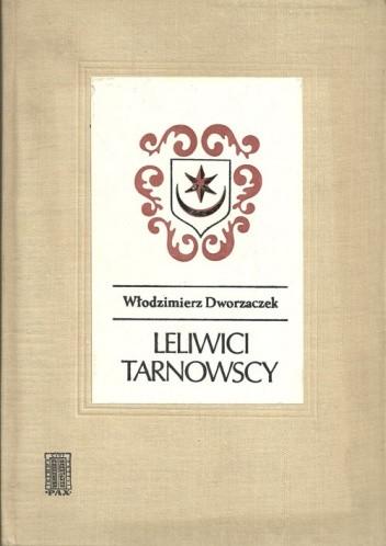 Okładka książki Leliwici Tarnowscy. Z dziejów możnowładztwa małopolskiego - wiek XIV-XV.