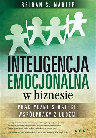 Okładka książki Inteligencja emocjonalna w biznesie. Praktyczne strategie współpracy z ludźmi.