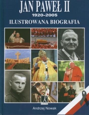 Okładka książki Jan Paweł II 1920-2005 Ilustrowana biografia