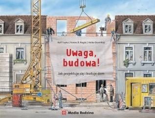 Okładka książki Uwaga, budowa! Jak się projektuje i buduje dom