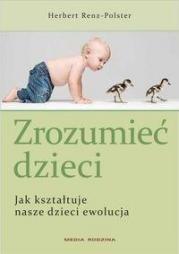 Okładka książki Zrozumieć dzieci Jak kształtuje nasze dzieci ewolucja
