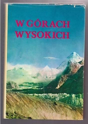 Okładka książki W górach wysokich. Kompendium polskich wypraw wysokogórskich