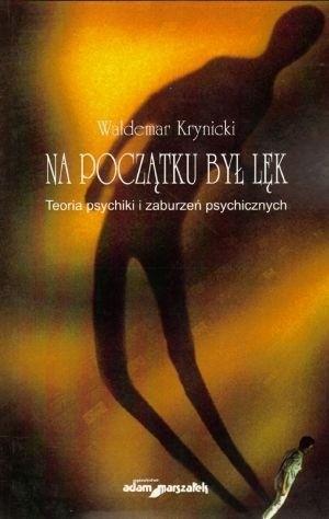 Okładka książki Na początku był lęk. Teoria psychiki i zaburzeń psychicznych