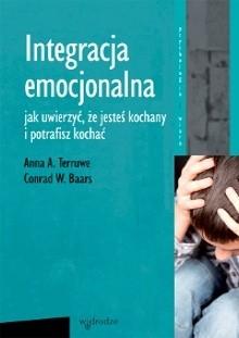 Okładka książki Integracja emocjonalna: jak uwierzyć, że jesteś kochany i potrafisz kochać