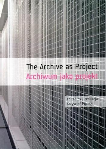 Okładka książki Archiwum jako projekt . Poetyka i polityka (foto)archiwum