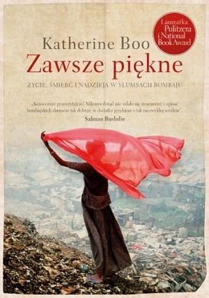 Okładka książki Zawsze piękne. Życie, śmierć i nadzieja w slumsach Bombaju