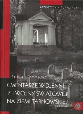 Okładka książki Cmentarze wojenne z I wojny światowej na ziemi tarnowskiej