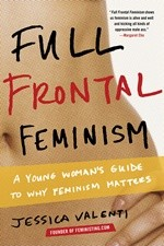 Okładka książki Full Frontal Feminism. A Young Woman's Guide to Why Feminism Matters