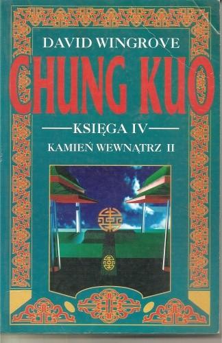 Okładka książki Chung Kuo - Księga IV - Kamień wewnątrz - Cz. 2 (Świat objaśniony)