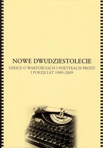 Okładka książki Nowe dwudziestolecie. Szkice o wartościach i poetykach prozy i poezji lat 1989-2009
