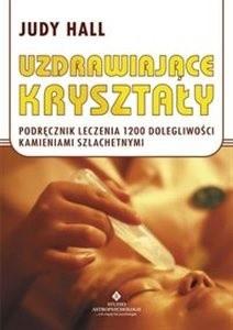 Okładka książki Uzdrawiające kryształy Podręcznik leczenia 1200 dolegliwości kamieniami szlachetnymi