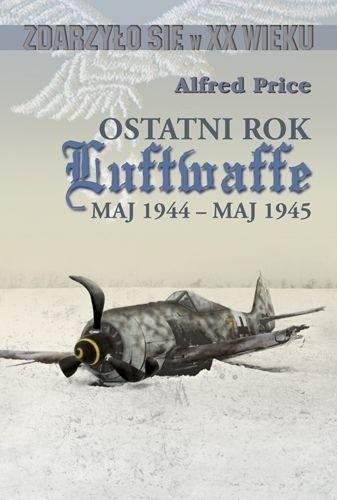 Okładka książki Ostatni rok Luftwaffe maj 1944-maj 1945