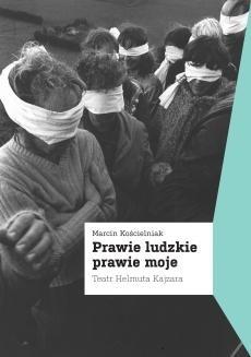Okładka książki Prawie ludzkie, prawie moje. Teatr Helmuta Kajzara