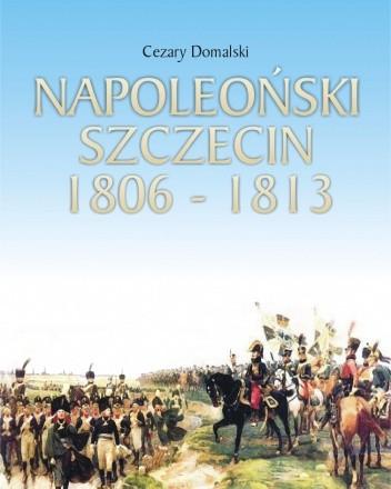 Okładka książki Napoleoński Szczecin 1806-1813