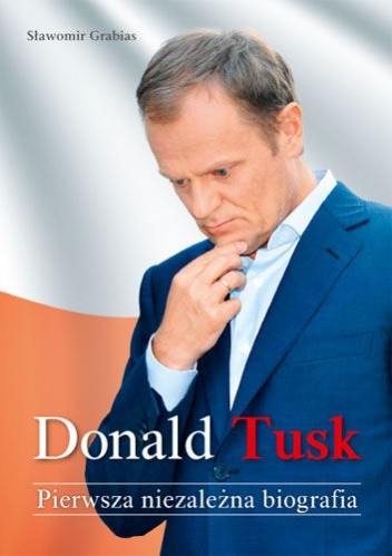 Okładka książki Donald Tusk. Pierwsza niezależna biografia
