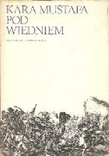 Okładka książki Kara Mustafa pod Wiedniem : źródła muzułmańskie do dziejów wyprawy wiedeńskiej 1683 roku