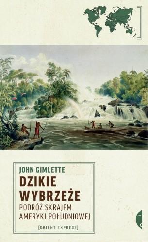 Okładka książki Dzikie wybrzeże. Podróż skrajem Ameryki Południowej